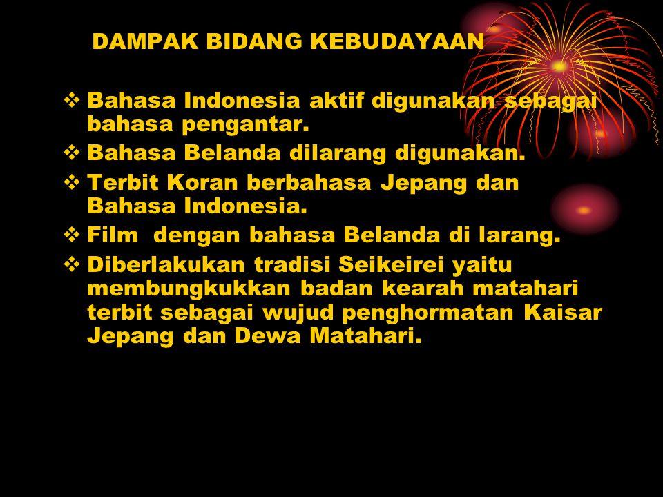 DAMPAK BIDANG KEBUDAYAAN BBahasa Indonesia aktif digunakan sebagai bahasa pengantar. BBahasa Belanda dilarang digunakan. TTerbit Koran berbahasa