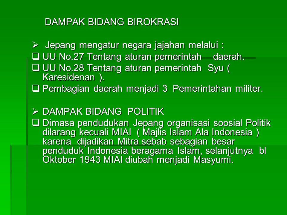 DAMPAK BIDANG MILITER BBBBidang militer bangsa Indonesia banyak memperoleh keuntungan dengan ditekankan pendidikan : SSSSeishin ( Semangat berjuang ) BBBBhusido ( Kesatria berani mati ) DDDDidirikan organisasi militer PETA ( Pembela Tanah air ) dalam kesatuan ini dikenal Pangkat : DDDDaidanco = Komandan batalyon.