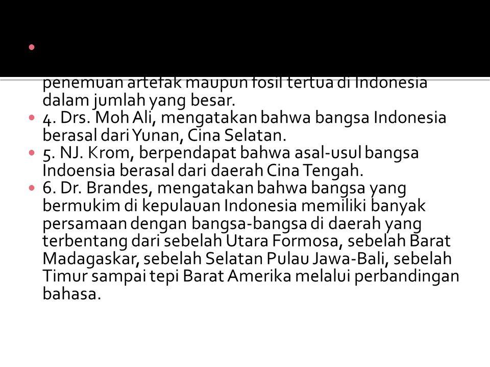  1. Prof. Dr. H. Kern dengan Teori Imigrasi menyatakan bahwa bangsa Indonesia berasal dari Asia (Campa, Kochin China dan Kamboja). Hal ini didukung o