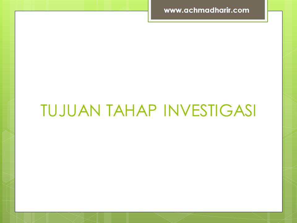 TUJUAN TAHAP INVESTIGASI www.achmadharir.com