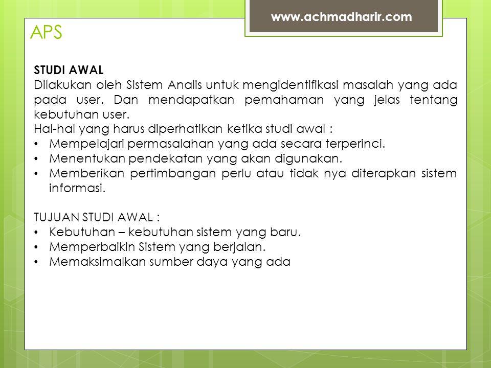 APS www.achmadharir.com STUDI AWAL Dilakukan oleh Sistem Analis untuk mengidentifikasi masalah yang ada pada user.