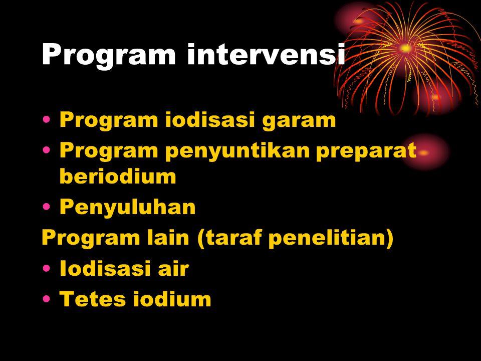 Program intervensi •Program iodisasi garam •Program penyuntikan preparat beriodium •Penyuluhan Program lain (taraf penelitian) •Iodisasi air •Tetes io