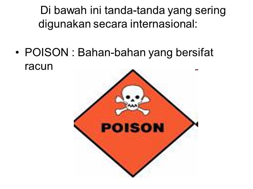 Di bawah ini tanda-tanda yang sering digunakan secara internasional: •POISON : Bahan-bahan yang bersifat racun
