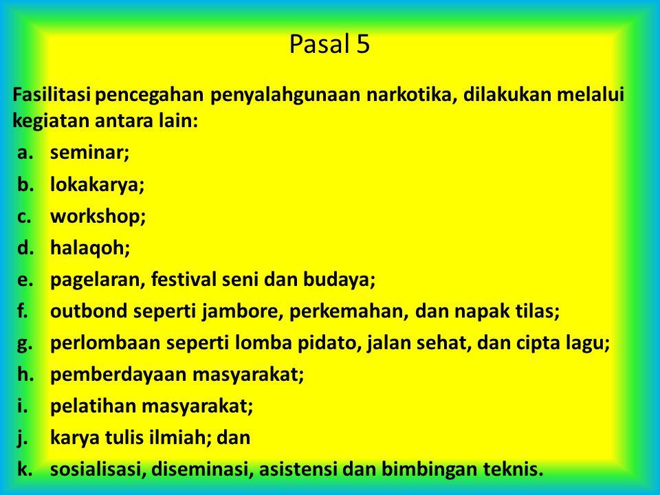 Pasal 5 Fasilitasi pencegahan penyalahgunaan narkotika, dilakukan melalui kegiatan antara lain: a. seminar; b. lokakarya; c. workshop; d. halaqoh; e.