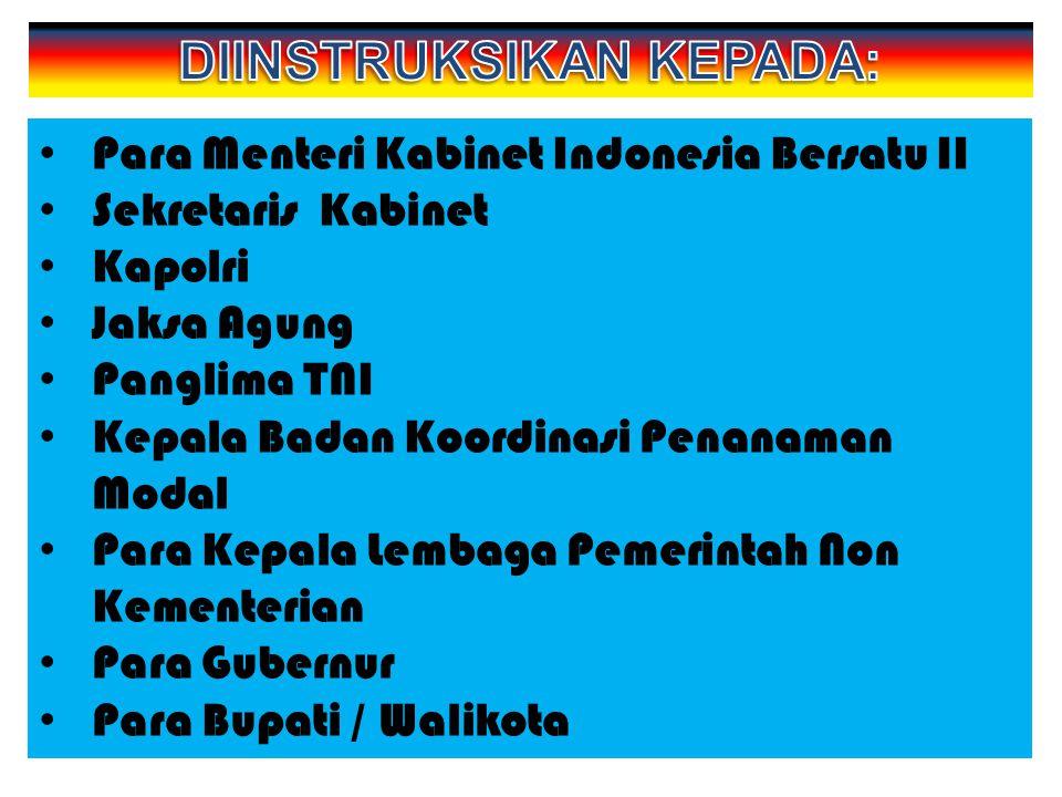 • Para Menteri Kabinet Indonesia Bersatu II • Sekretaris Kabinet • Kapolri • Jaksa Agung • Panglima TNI • Kepala Badan Koordinasi Penanaman Modal • Pa