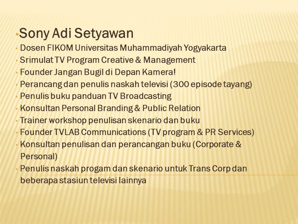 • Sony Adi Setyawan • Dosen FIKOM Universitas Muhammadiyah Yogyakarta • Srimulat TV Program Creative & Management • Founder Jangan Bugil di Depan Kamera.