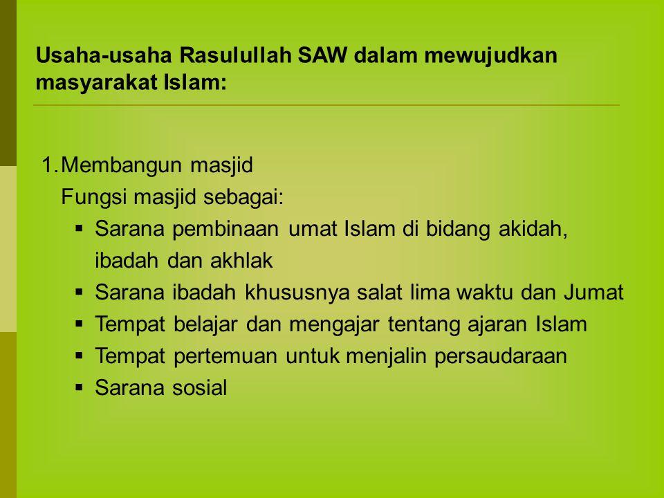 Usaha-usaha Rasulullah SAW dalam mewujudkan masyarakat Islam: 1.Membangun masjid Fungsi masjid sebagai:  Sarana pembinaan umat Islam di bidang akidah