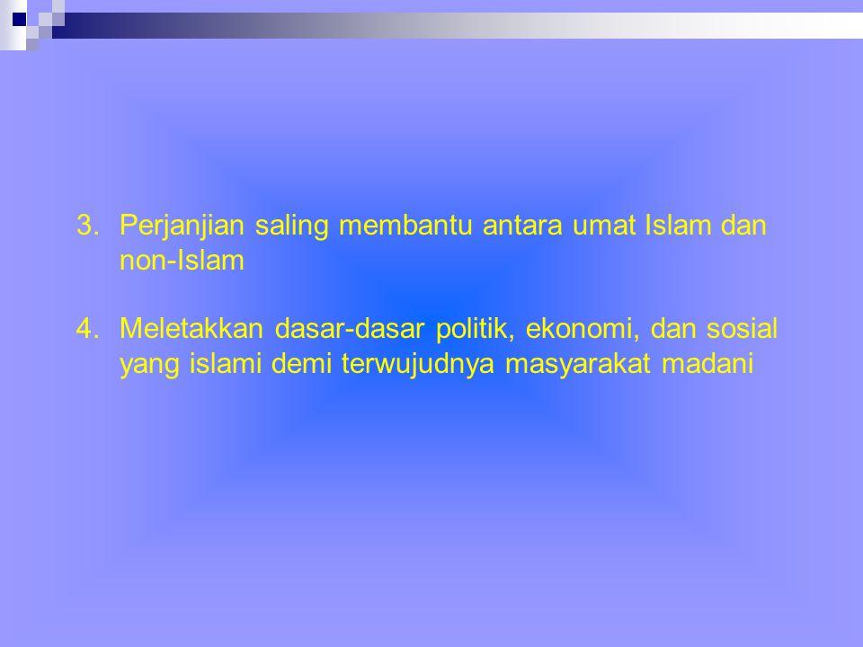 3.Perjanjian saling membantu antara umat Islam dan non-Islam 4.Meletakkan dasar-dasar politik, ekonomi, dan sosial yang islami demi terwujudnya masyarakat madani