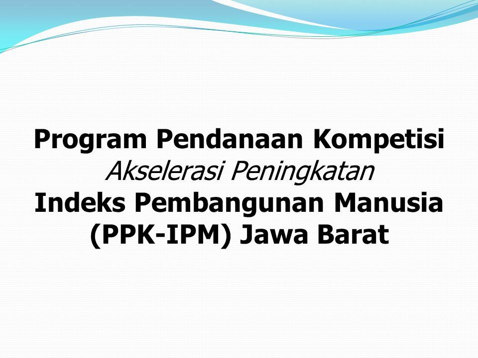 Program Pendanaan Kompetisi Akselerasi Peningkatan Indeks Pembangunan Manusia (PPK-IPM) Jawa Barat