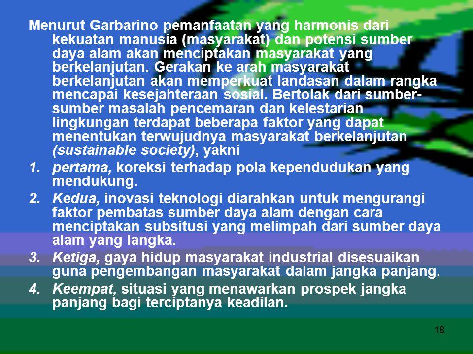 18 Menurut Garbarino pemanfaatan yang harmonis dari kekuatan manusia (masyarakat) dan potensi sumber daya alam akan menciptakan masyarakat yang berkel