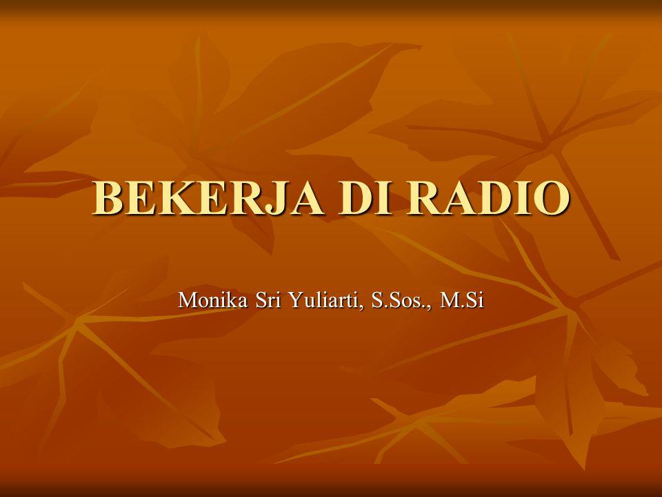 BEKERJA DI RADIO Monika Sri Yuliarti, S.Sos., M.Si