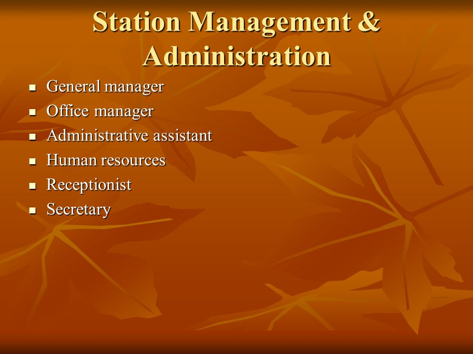 Station Management & Administration  General manager  Office manager  Administrative assistant  Human resources  Receptionist  Secretary