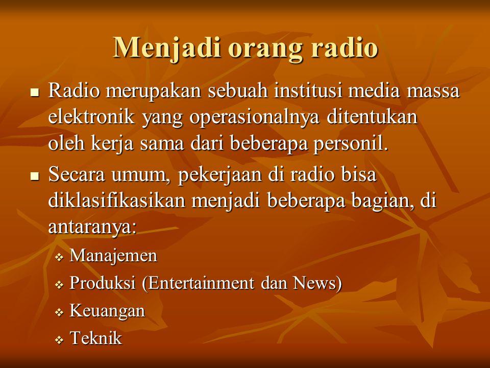 Menjadi orang radio  Radio merupakan sebuah institusi media massa elektronik yang operasionalnya ditentukan oleh kerja sama dari beberapa personil.