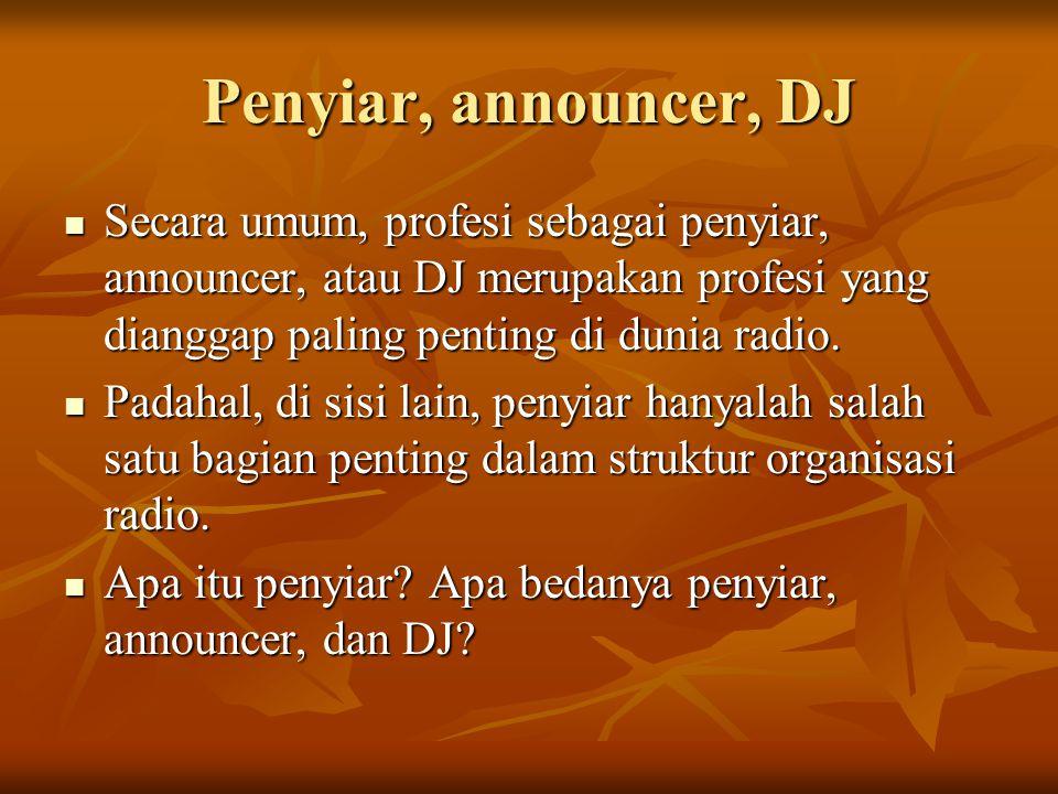 Penyiar, announcer, DJ  Secara umum, profesi sebagai penyiar, announcer, atau DJ merupakan profesi yang dianggap paling penting di dunia radio.