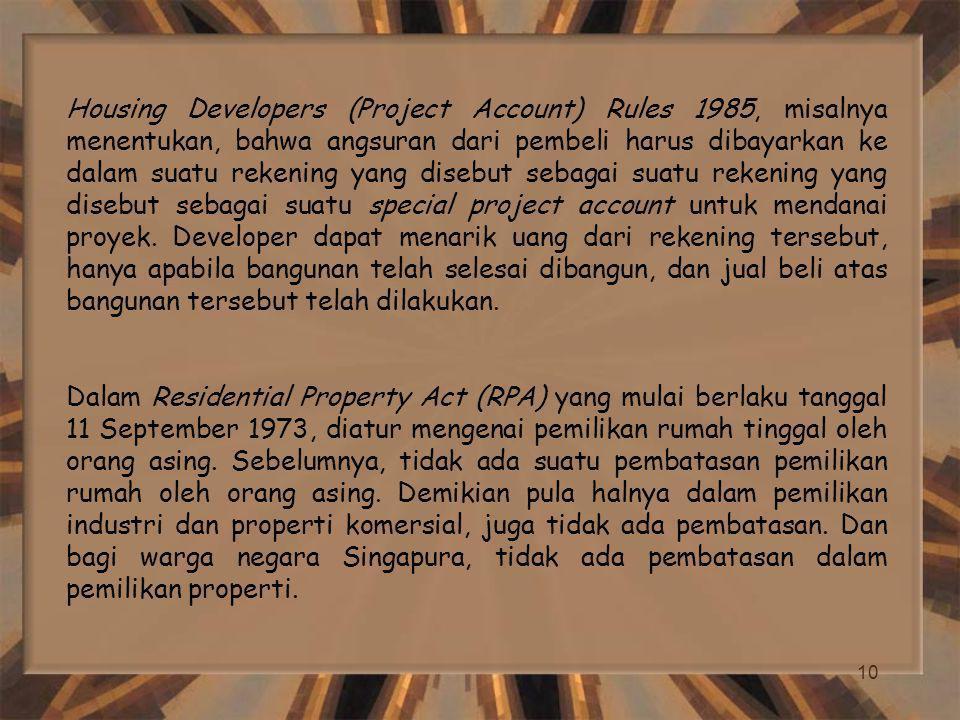 10 Housing Developers (Project Account) Rules 1985, misalnya menentukan, bahwa angsuran dari pembeli harus dibayarkan ke dalam suatu rekening yang disebut sebagai suatu rekening yang disebut sebagai suatu special project account untuk mendanai proyek.