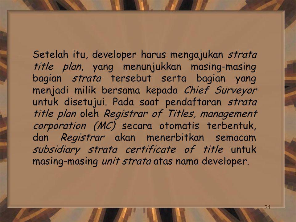 21 Setelah itu, developer harus mengajukan strata title plan, yang menunjukkan masing-masing bagian strata tersebut serta bagian yang menjadi milik be