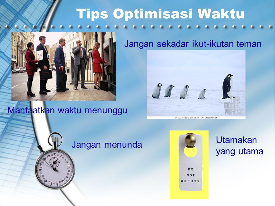 Tips Optimisasi Waktu Manfaatkan waktu menunggu Jangan sekadar ikut-ikutan teman Utamakan yang utama Jangan menunda
