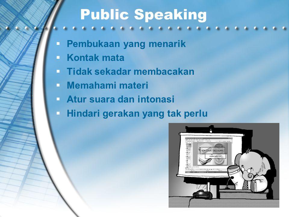 Public Speaking  Pembukaan yang menarik  Kontak mata  Tidak sekadar membacakan  Memahami materi  Atur suara dan intonasi  Hindari gerakan yang tak perlu