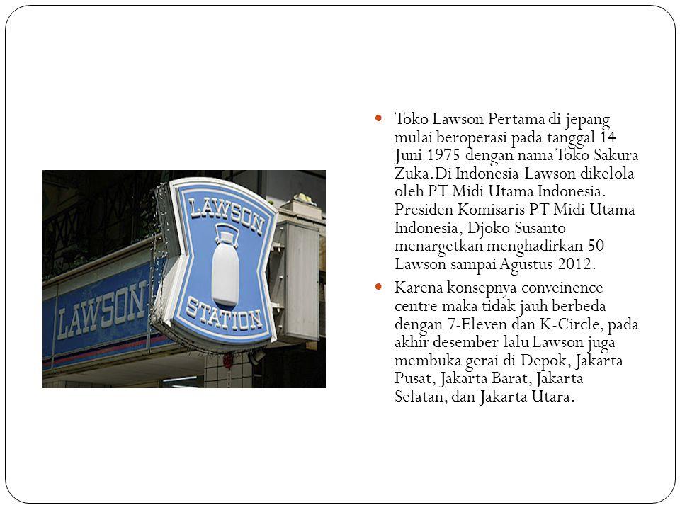 Toko Lawson Pertama di jepang mulai beroperasi pada tanggal 14 Juni 1975 dengan nama Toko Sakura Zuka.Di Indonesia Lawson dikelola oleh PT Midi Utam