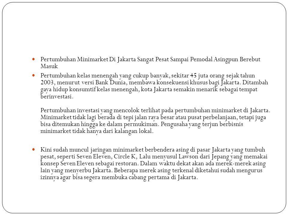  Pertumbuhan Minimarket Di Jakarta Sangat Pesat Sampai Pemodal Asingpun Berebut Masuk  Pertumbuhan kelas menengah yang cukup banyak, sekitar 45 juta