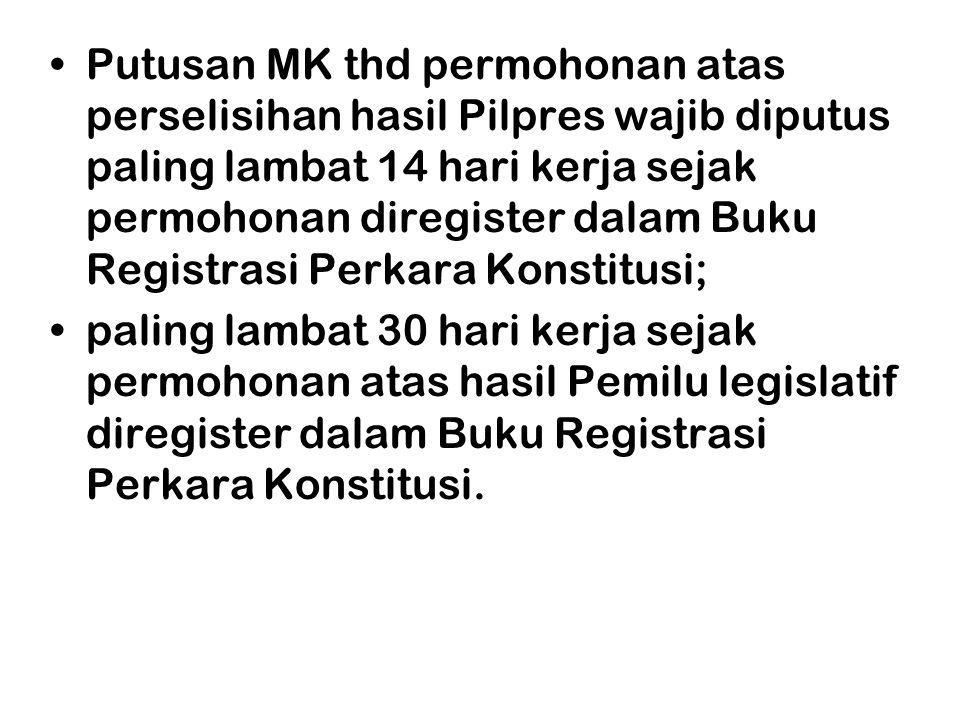 •Putusan MK thd permohonan atas perselisihan hasil Pilpres wajib diputus paling lambat 14 hari kerja sejak permohonan diregister dalam Buku Registrasi
