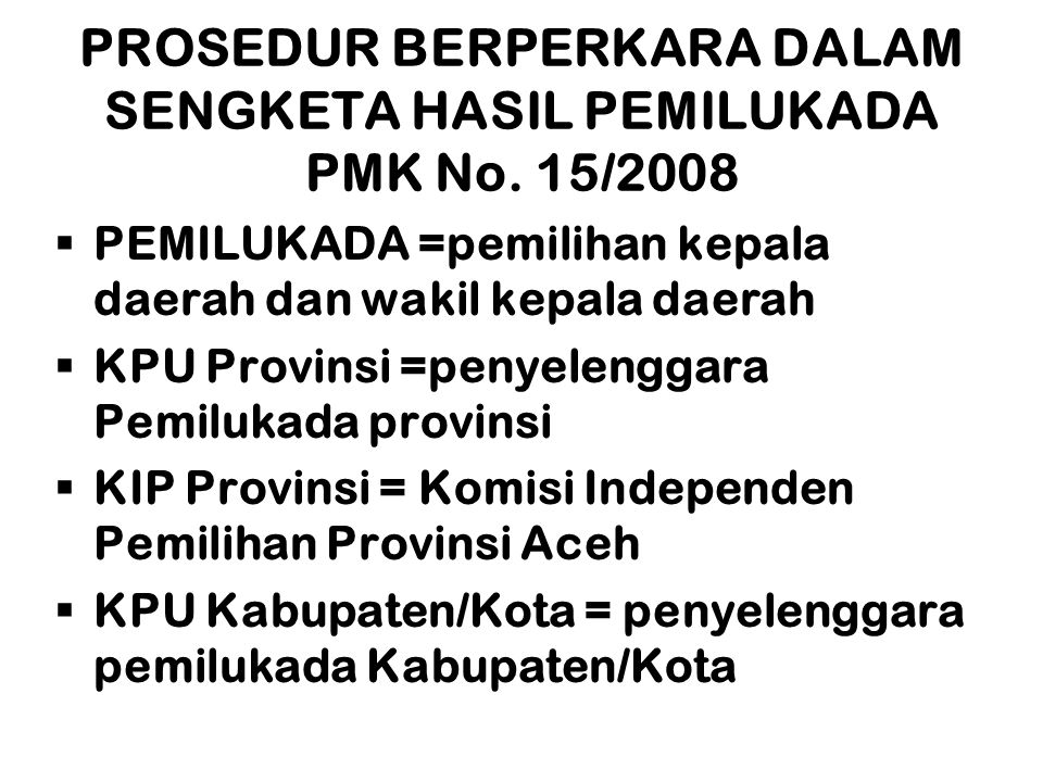 PROSEDUR BERPERKARA DALAM SENGKETA HASIL PEMILUKADA PMK No. 15/2008  PEMILUKADA =pemilihan kepala daerah dan wakil kepala daerah  KPU Provinsi =peny