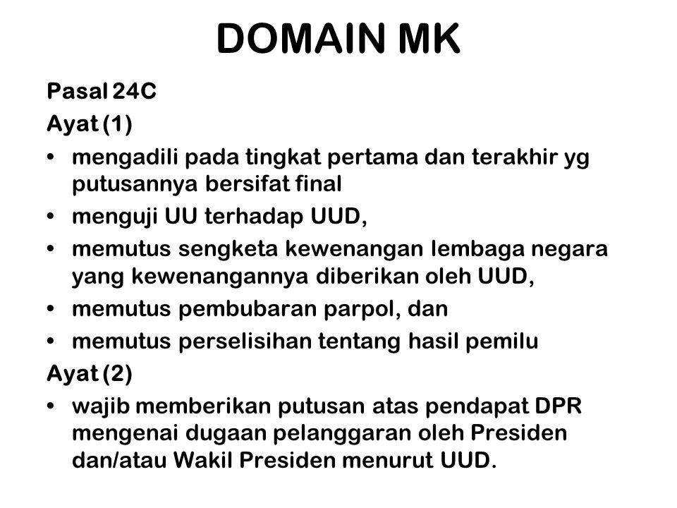 DOMAIN MK Pasal 24C Ayat (1) •mengadili pada tingkat pertama dan terakhir yg putusannya bersifat final •menguji UU terhadap UUD, •memutus sengketa kew