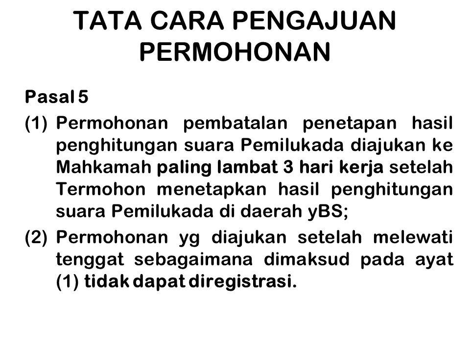 TATA CARA PENGAJUAN PERMOHONAN Pasal 5 (1)Permohonan pembatalan penetapan hasil penghitungan suara Pemilukada diajukan ke Mahkamah paling lambat 3 har