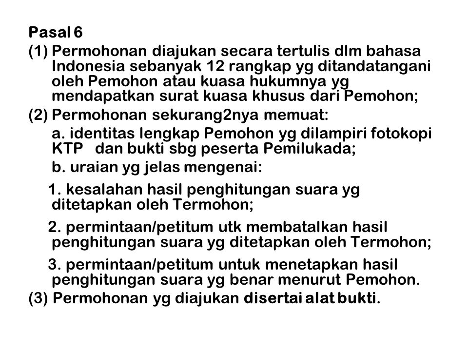 Pasal 6 (1)Permohonan diajukan secara tertulis dlm bahasa Indonesia sebanyak 12 rangkap yg ditandatangani oleh Pemohon atau kuasa hukumnya yg mendapat