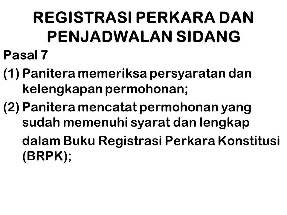 REGISTRASI PERKARA DAN PENJADWALAN SIDANG Pasal 7 (1)Panitera memeriksa persyaratan dan kelengkapan permohonan; (2)Panitera mencatat permohonan yang s
