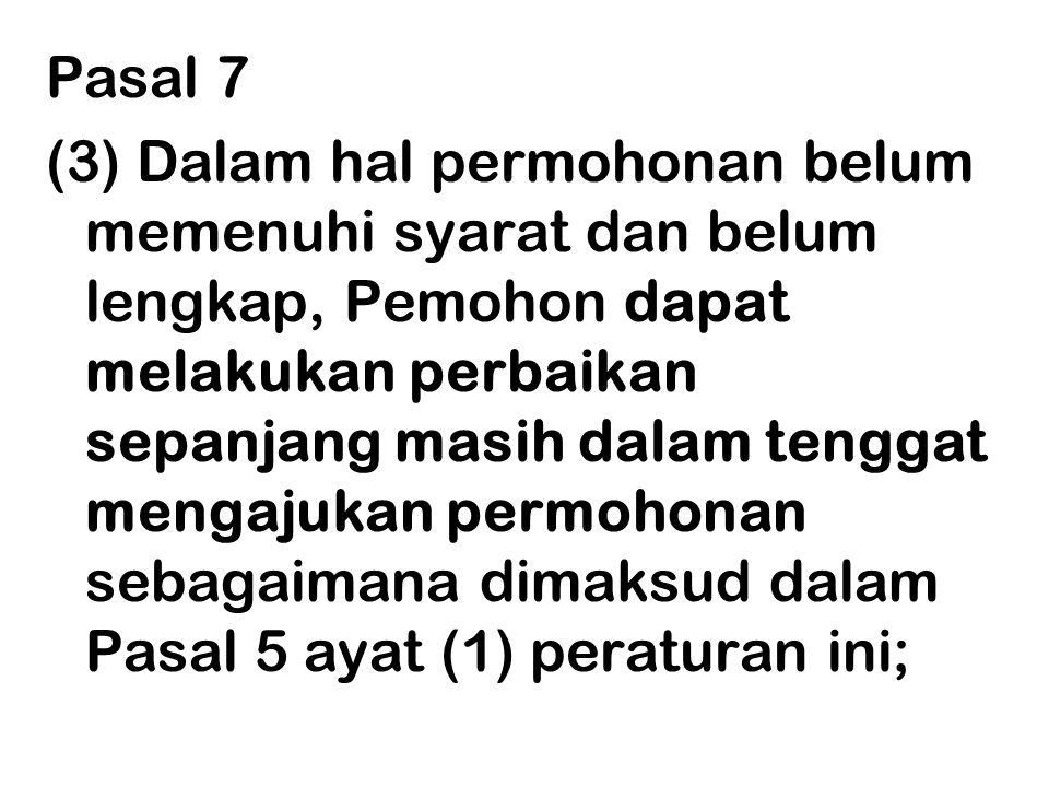 Pasal 7 (3) Dalam hal permohonan belum memenuhi syarat dan belum lengkap, Pemohon dapat melakukan perbaikan sepanjang masih dalam tenggat mengajukan p