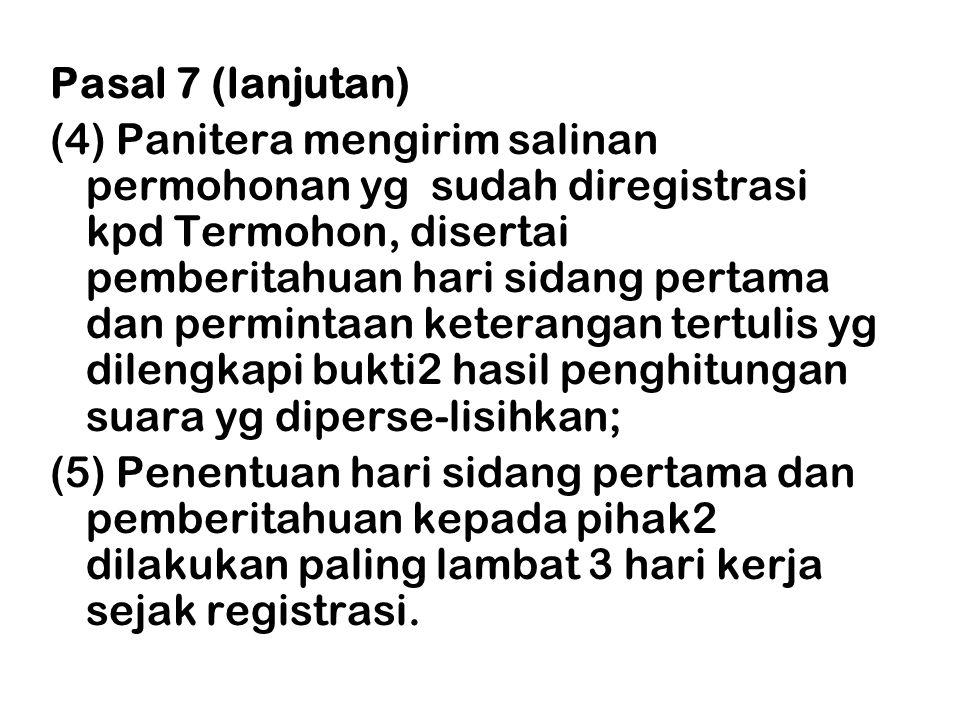 Pasal 7 (lanjutan) (4) Panitera mengirim salinan permohonan yg sudah diregistrasi kpd Termohon, disertai pemberitahuan hari sidang pertama dan permint
