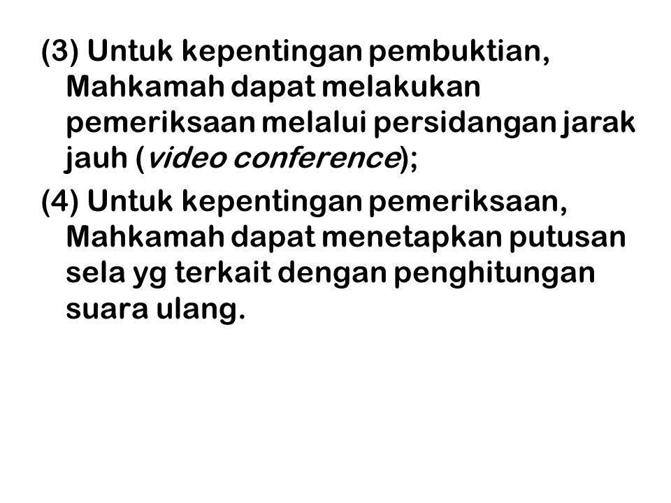 (3) Untuk kepentingan pembuktian, Mahkamah dapat melakukan pemeriksaan melalui persidangan jarak jauh (video conference); (4) Untuk kepentingan pemeri