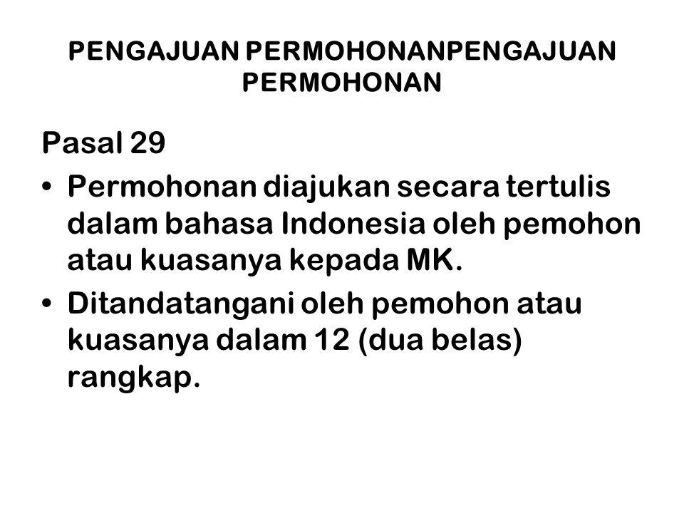 PENGAJUAN PERMOHONANPENGAJUAN PERMOHONAN Pasal 29 •Permohonan diajukan secara tertulis dalam bahasa Indonesia oleh pemohon atau kuasanya kepada MK. •D