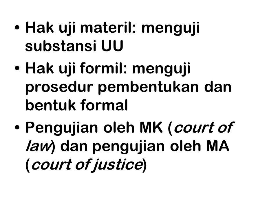 •Hak uji materil: menguji substansi UU •Hak uji formil: menguji prosedur pembentukan dan bentuk formal •Pengujian oleh MK (court of law) dan pengujian
