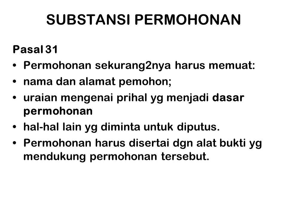 SUBSTANSI PERMOHONAN Pasal 31 •Permohonan sekurang2nya harus memuat: •nama dan alamat pemohon; •uraian mengenai prihal yg menjadi dasar permohonan •ha