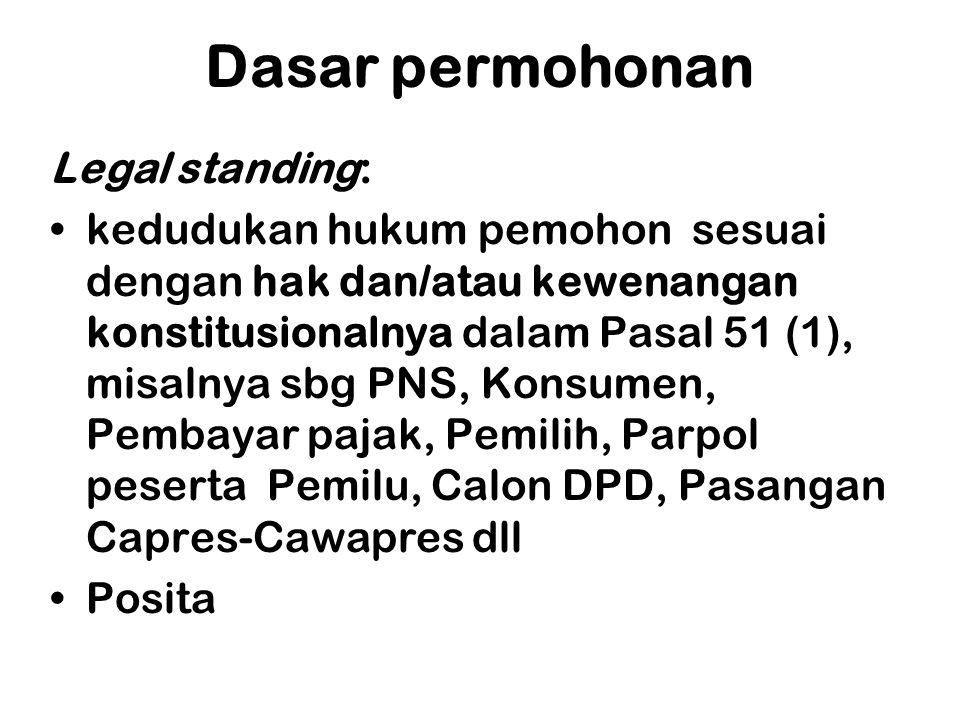 Dasar permohonan Legal standing: •kedudukan hukum pemohon sesuai dengan hak dan/atau kewenangan konstitusionalnya dalam Pasal 51 (1), misalnya sbg PNS