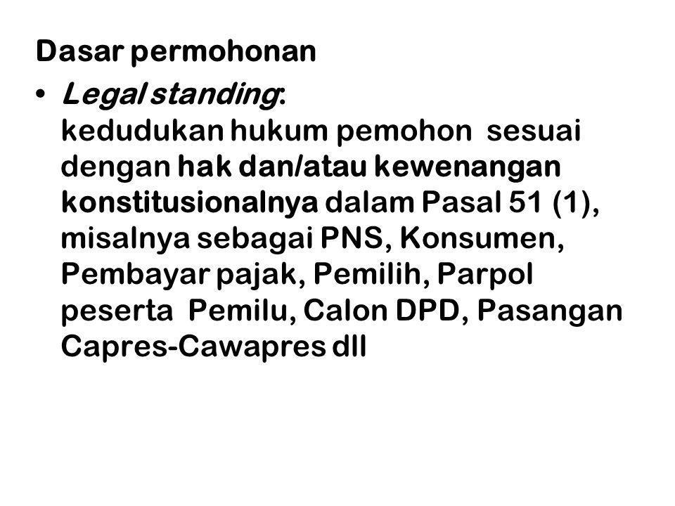 Dasar permohonan •Legal standing: kedudukan hukum pemohon sesuai dengan hak dan/atau kewenangan konstitusionalnya dalam Pasal 51 (1), misalnya sebagai