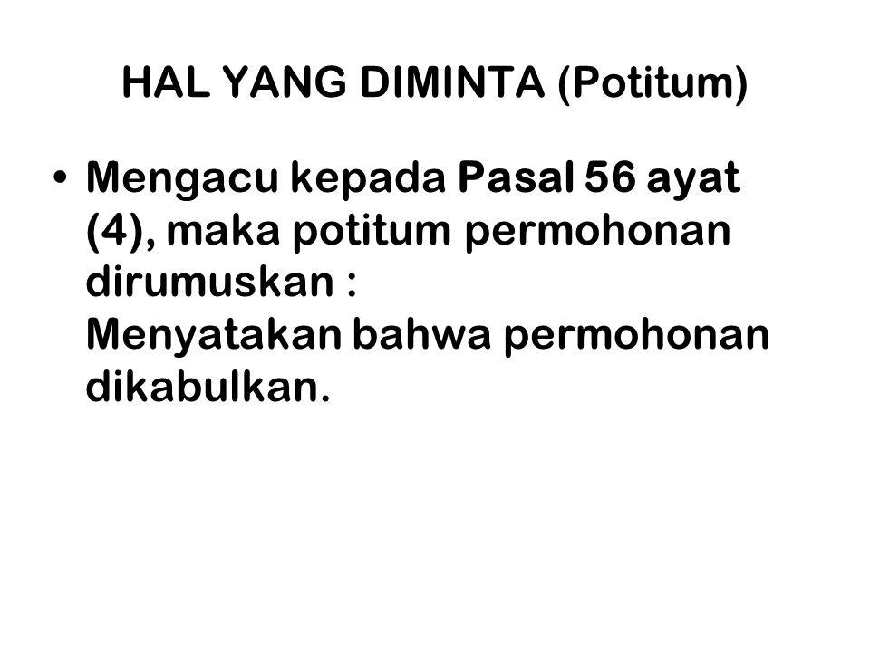 HAL YANG DIMINTA (Potitum) •Mengacu kepada Pasal 56 ayat (4), maka potitum permohonan dirumuskan : Menyatakan bahwa permohonan dikabulkan.