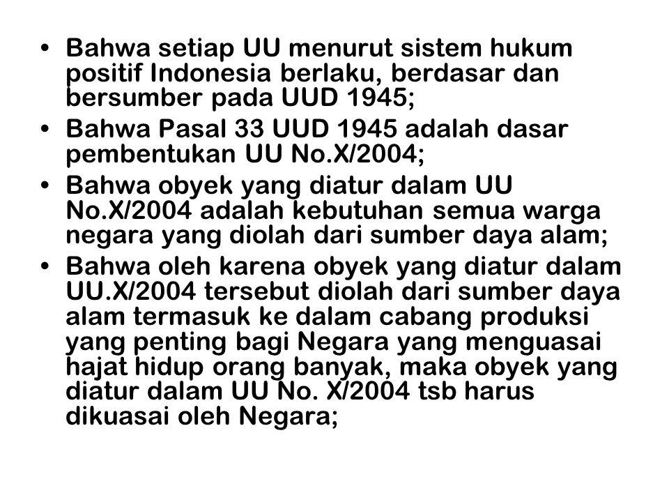 •Bahwa setiap UU menurut sistem hukum positif Indonesia berlaku, berdasar dan bersumber pada UUD 1945; •Bahwa Pasal 33 UUD 1945 adalah dasar pembentuk