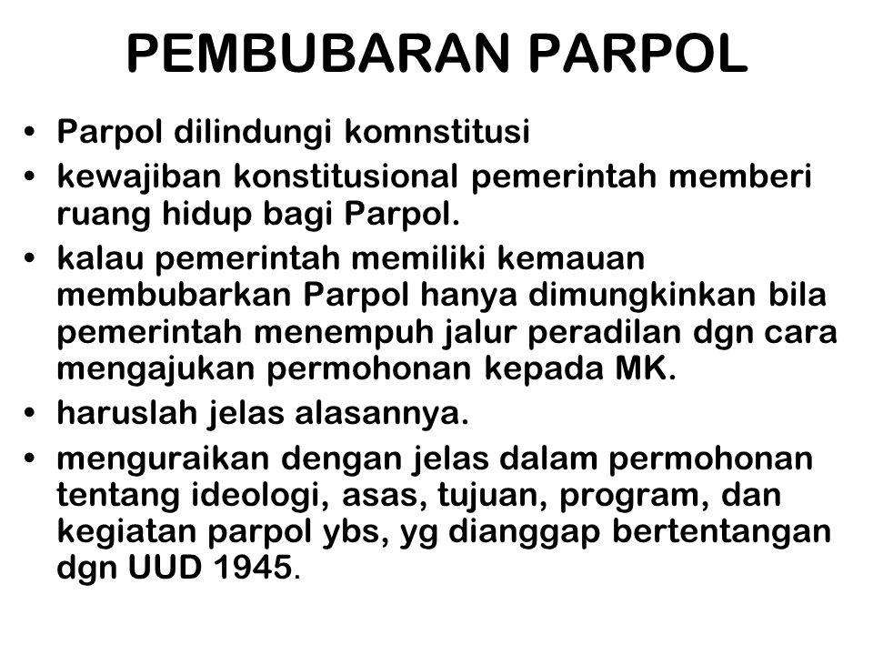 PEMBUBARAN PARPOL •Parpol dilindungi komnstitusi •kewajiban konstitusional pemerintah memberi ruang hidup bagi Parpol. •kalau pemerintah memiliki kema