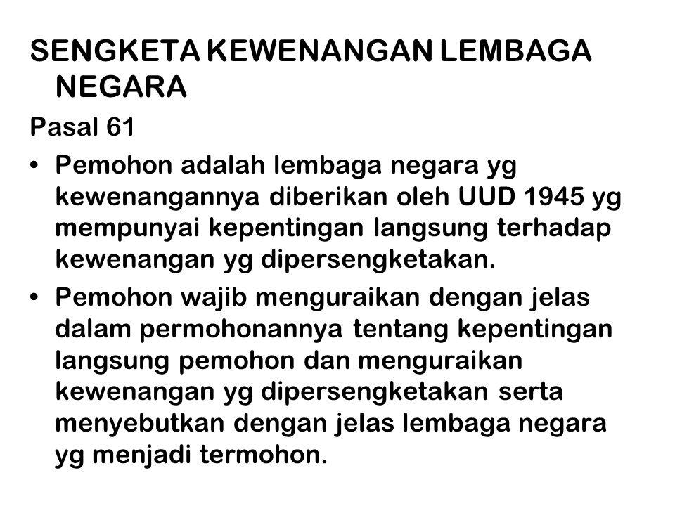 SENGKETA KEWENANGAN LEMBAGA NEGARA Pasal 61 •Pemohon adalah lembaga negara yg kewenangannya diberikan oleh UUD 1945 yg mempunyai kepentingan langsung