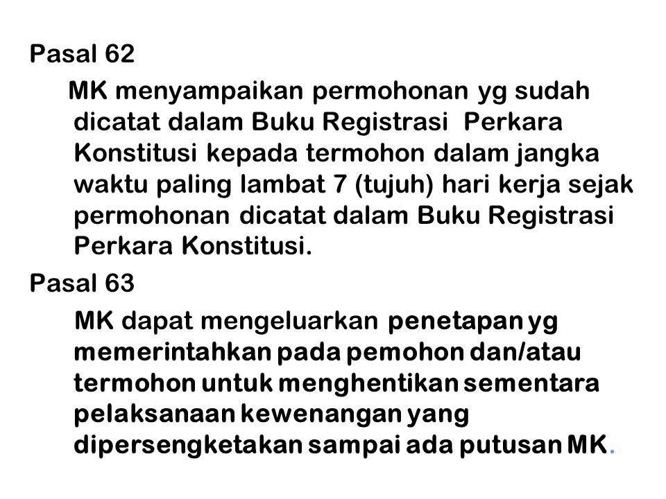 Pasal 62 MK menyampaikan permohonan yg sudah dicatat dalam Buku Registrasi Perkara Konstitusi kepada termohon dalam jangka waktu paling lambat 7 (tuju