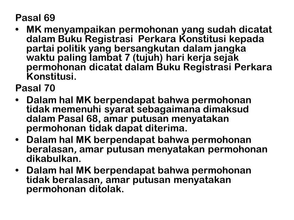 Pasal 69 •MK menyampaikan permohonan yang sudah dicatat dalam Buku Registrasi Perkara Konstitusi kepada partai politik yang bersangkutan dalam jangka