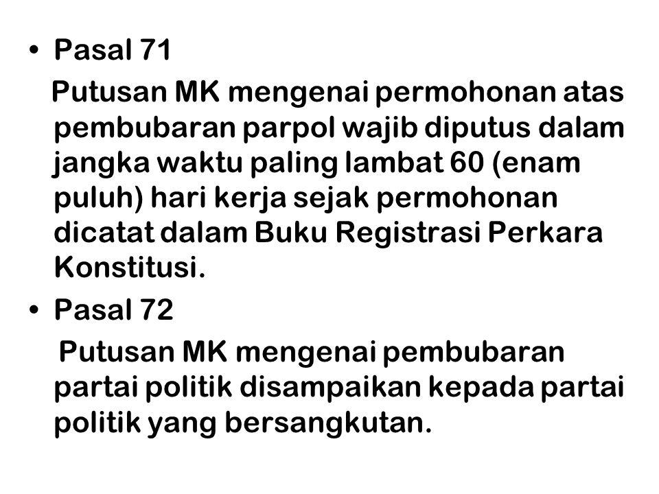 •Pasal 71 Putusan MK mengenai permohonan atas pembubaran parpol wajib diputus dalam jangka waktu paling lambat 60 (enam puluh) hari kerja sejak permoh