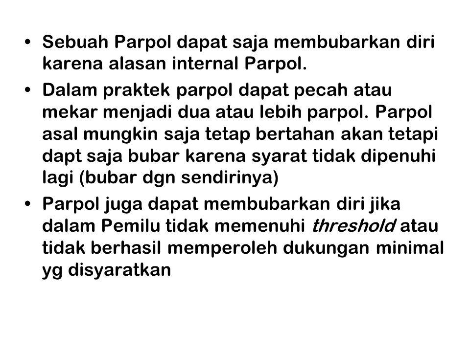 •Sebuah Parpol dapat saja membubarkan diri karena alasan internal Parpol. •Dalam praktek parpol dapat pecah atau mekar menjadi dua atau lebih parpol.