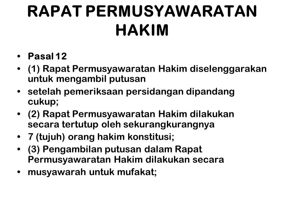 RAPAT PERMUSYAWARATAN HAKIM •Pasal 12 •(1) Rapat Permusyawaratan Hakim diselenggarakan untuk mengambil putusan •setelah pemeriksaan persidangan dipand