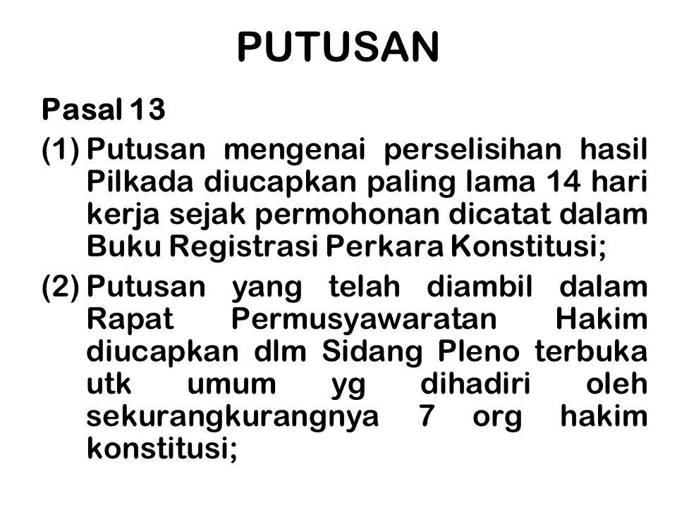 PUTUSAN Pasal 13 (1)Putusan mengenai perselisihan hasil Pilkada diucapkan paling lama 14 hari kerja sejak permohonan dicatat dalam Buku Registrasi Per