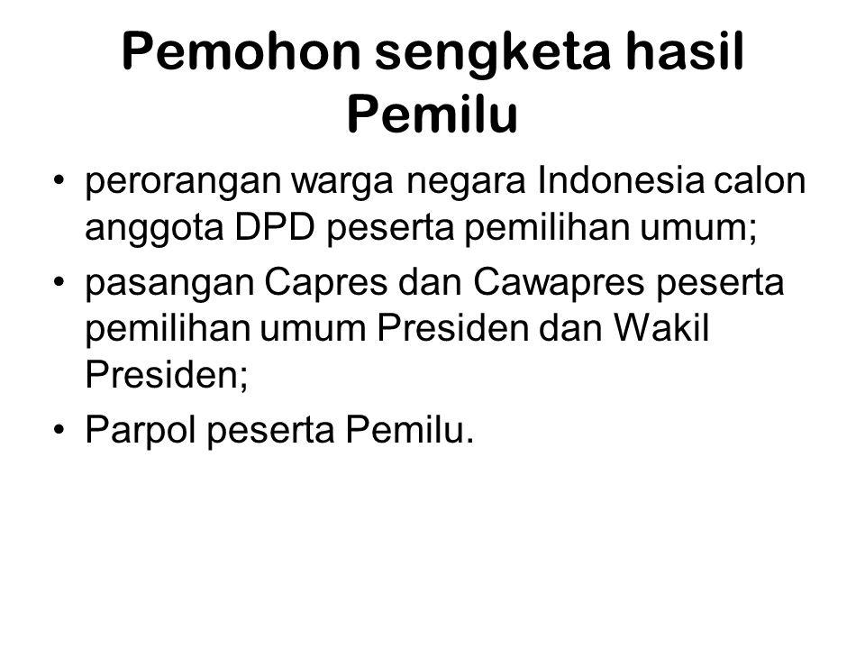 Pemohon sengketa hasil Pemilu •perorangan warga negara Indonesia calon anggota DPD peserta pemilihan umum; •pasangan Capres dan Cawapres peserta pemil