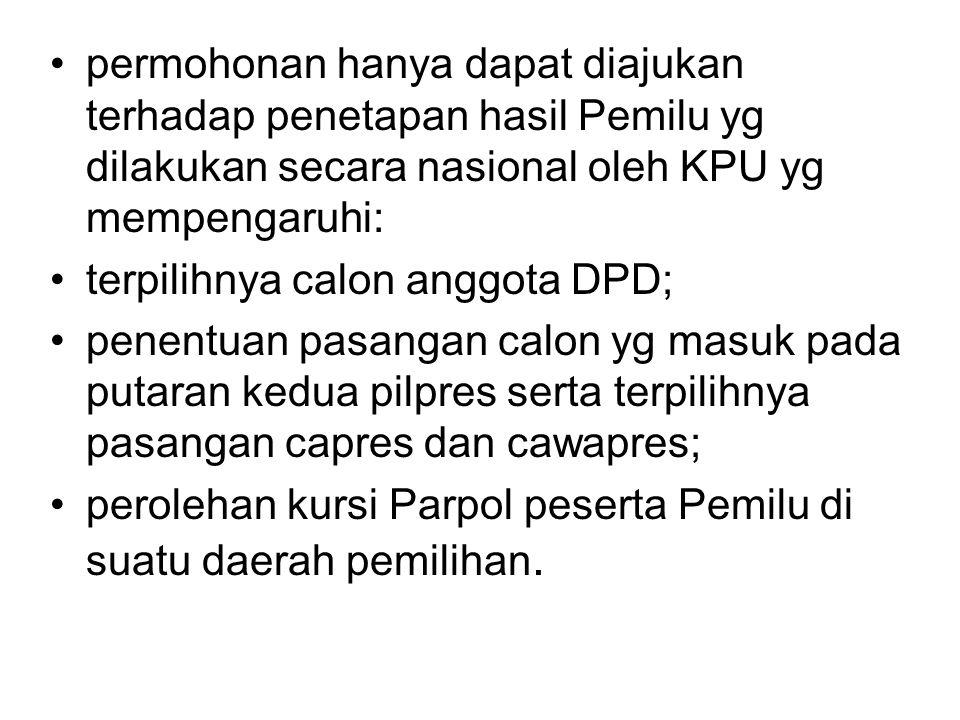 •permohonan hanya dapat diajukan terhadap penetapan hasil Pemilu yg dilakukan secara nasional oleh KPU yg mempengaruhi: •terpilihnya calon anggota DPD